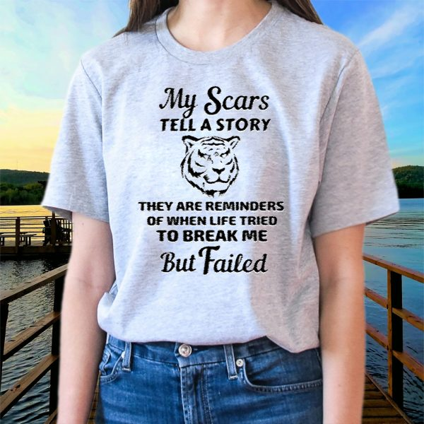 My Scars Tell A Story They Are Reminders Shirts
