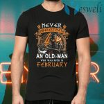 Never Underestimate An Old Viking Man Who Was Born In February T-Shirts