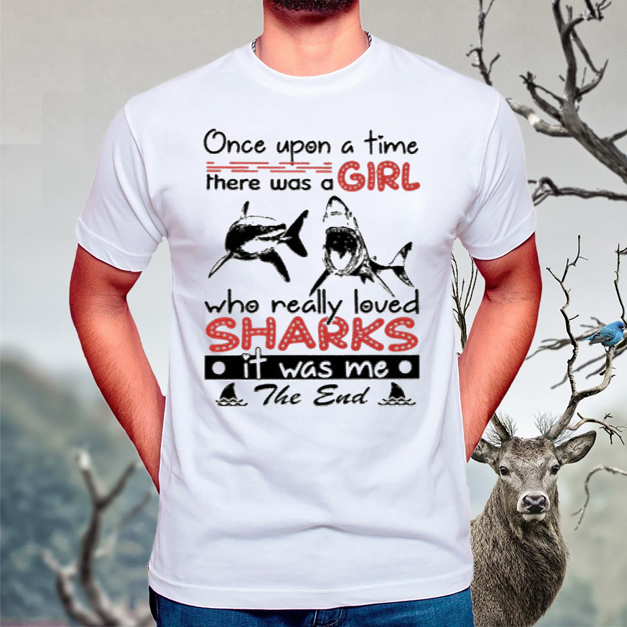 Once Upon A Time There Was A Girl Who Really Loved Sharks It Was Me The End TShirt