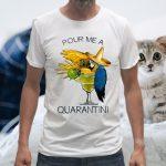 Pour Me A Quarantine T-Shirts