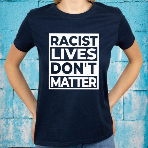 Racist Lives Dont Matter T-Shirts