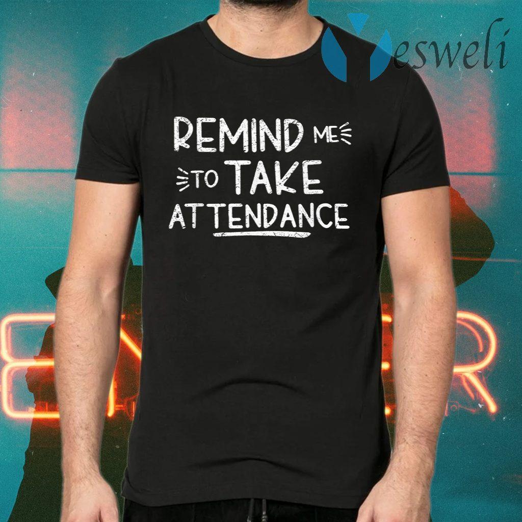 Remind Me To Take Attendance T-Shirts