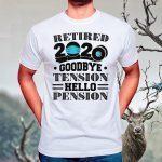 Retired 2020 Goodbye Tension Hello Pension T Shirt