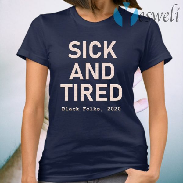 Sick And Tired Black Folks 2020 T-Shirt