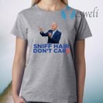 Sniff Hair Don't Care – Funny Creepy Awkward Joe Biden Meme T-Shirt