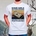 Some Girls Go Pontooning And Drink Too Much It's Me I'm Some Girls TShirts