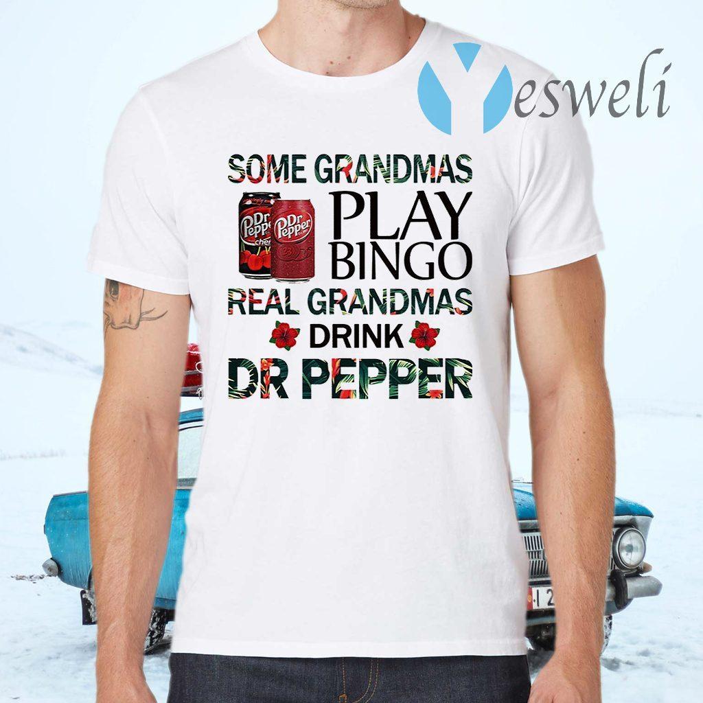 Some grandmas play bingo real grandmas drink Dr Pepper T-Shirts