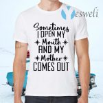 Sometimes I Open My Mouth And My Mother Comes Out T-Shirts