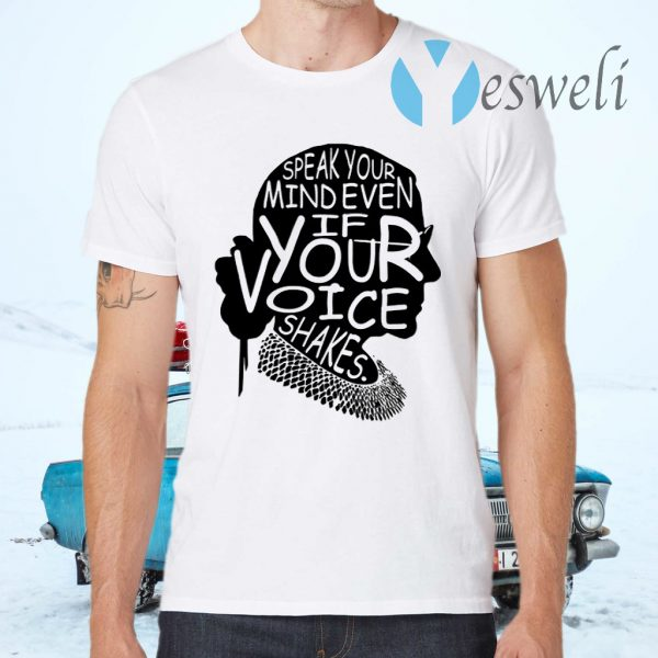Speak Your Mind Even If Your Voice Shakes Ruth Bader Ginsburg T-Shirts