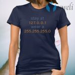 Stay At 127 0 0 1 Wear A 255 255 255 0 T-Shirt