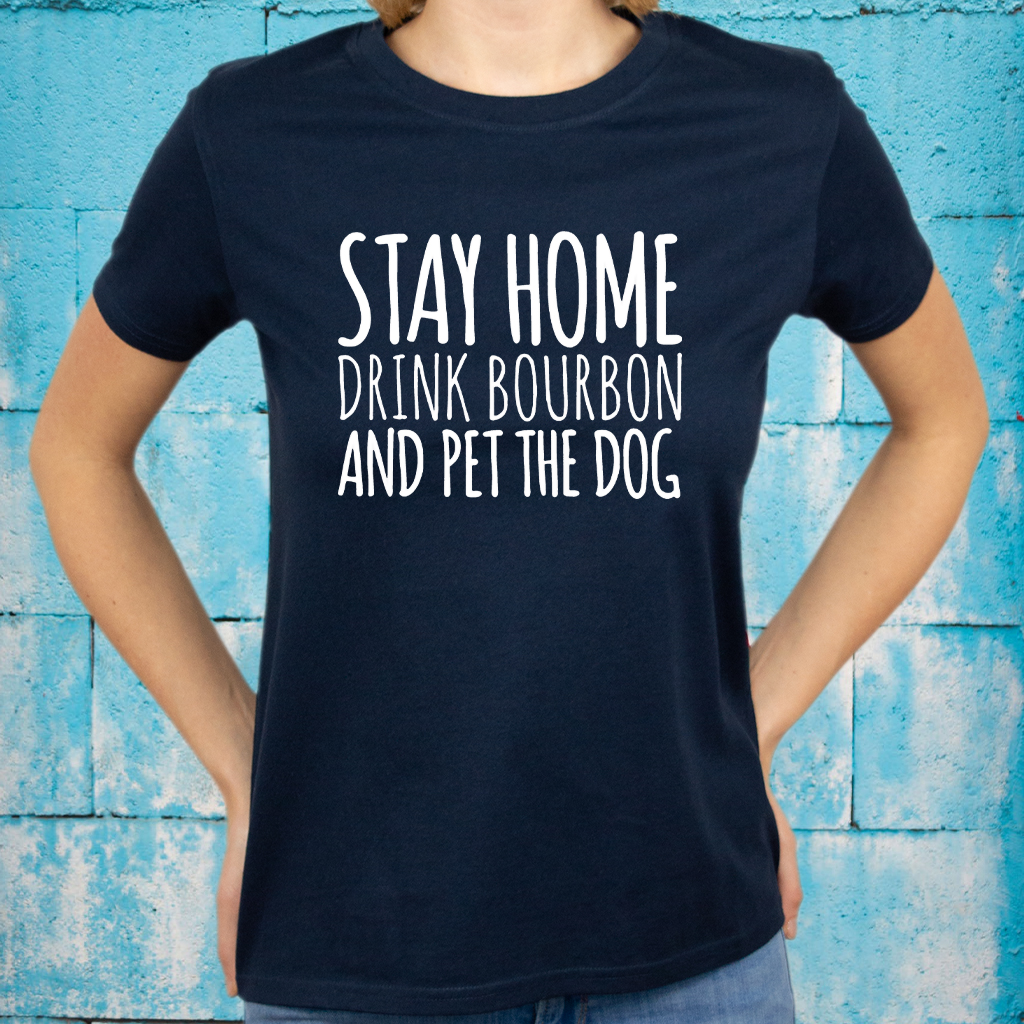 Stay Home Drink Bourbon And Pet The Dog T-Shirts