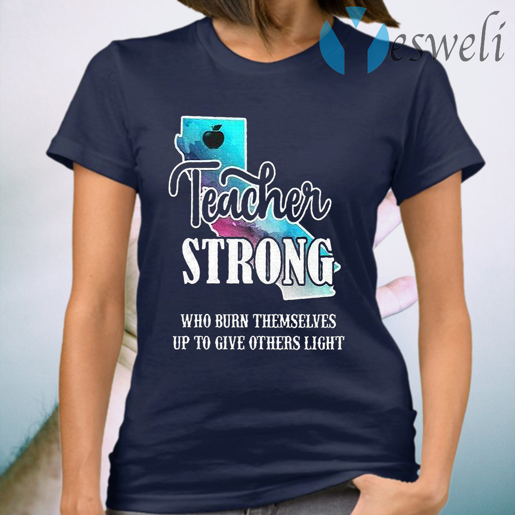 Teacher Strong Who Burn Themselves Up To Give Others Light T-Shirt