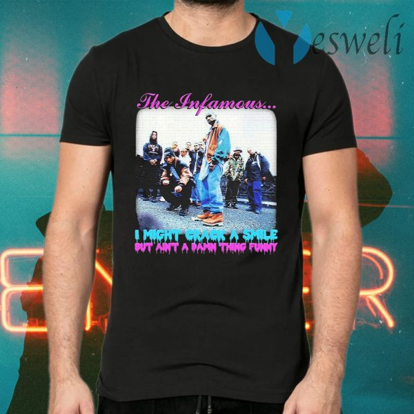 The Infamous i might crack a smile but ain't a damn thing funny T-Shirts