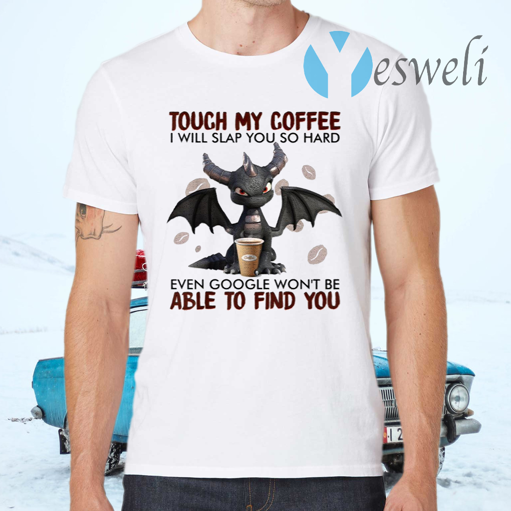 Touch My Coffee I Will Slap You So Hard Dragon Coffee Lovers T-Shirts