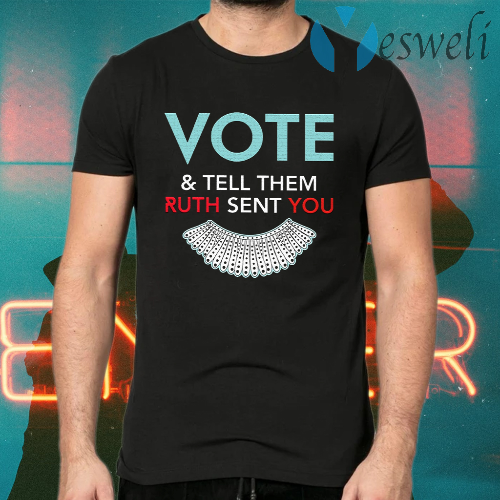 Vote And Tell Them Ruth Sent You T-Shirts