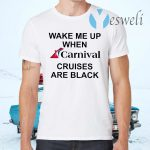 Wake Me Up When Carnival Cruises Are Black T-Shirts