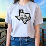 We're Not Going Home t shirts