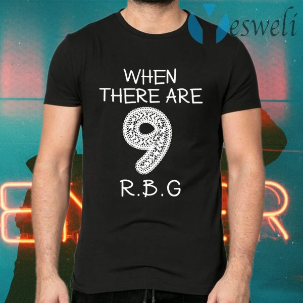 When There Are 9 RBG T-Shirts