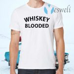 Whiskey Blooded T-Shirts