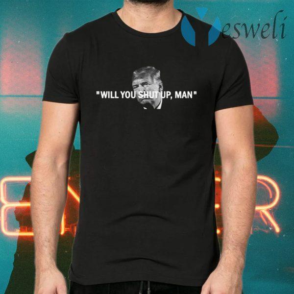 Will You Shut Up, Man T-Shirts