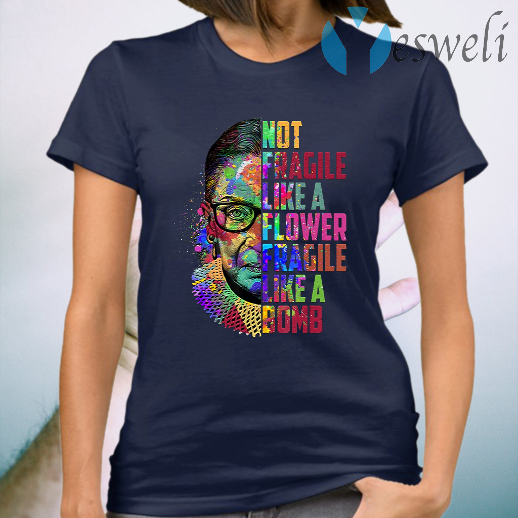 Wonot Fragile Like A Flower But A Bomb Ruth T-Shirt