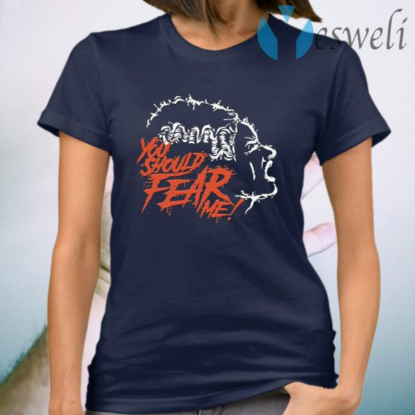 You Should Fear Me The Bride of Frankenstein T-Shirts