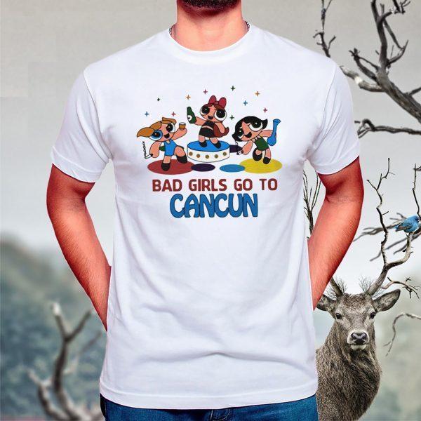 bad girls go to cancun tshirt