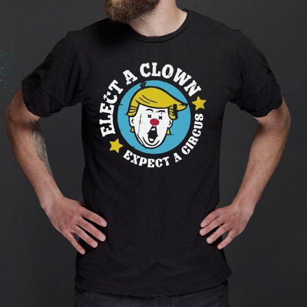 elect a clown expect a circus tshirts