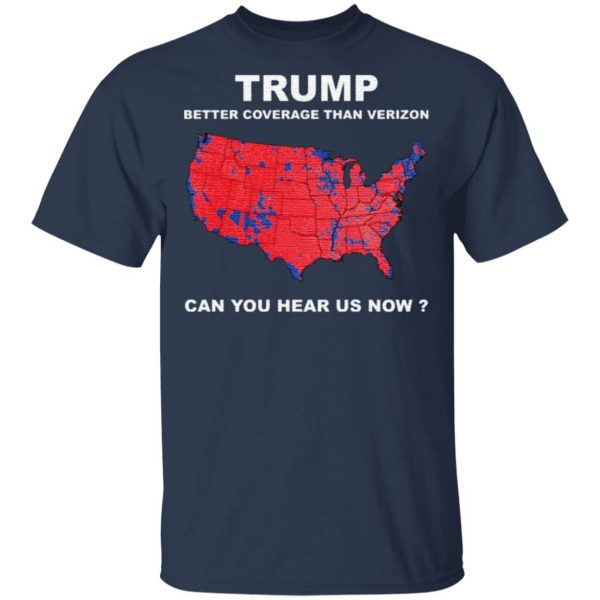 Donald Trump better coverage than Verizon can you hear us now t shirt