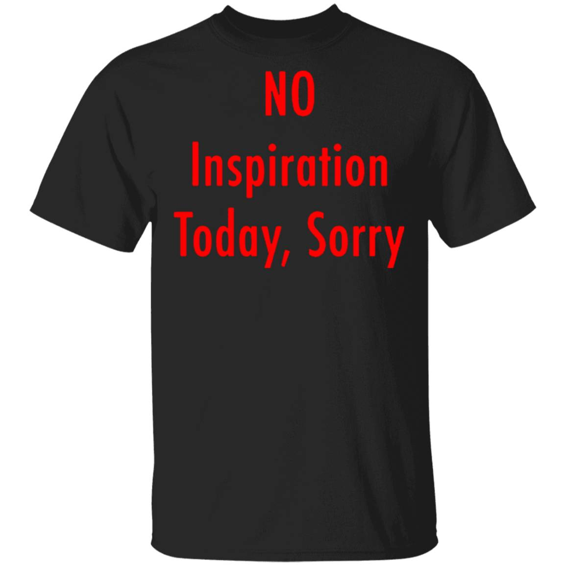 No Inspiration Today Sorry T Shirt