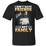 Paul Walker I Don't Have Friends I Got Family TShirt