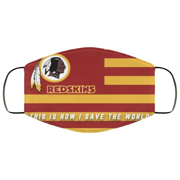 This Is How I Save The World Washington Redskins Face Mask