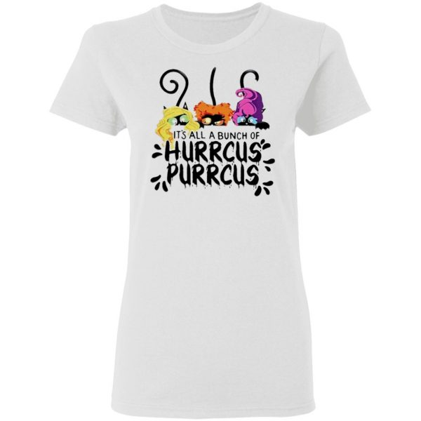 Cat it's all a bunch of Hurrcus Purrcus shirt