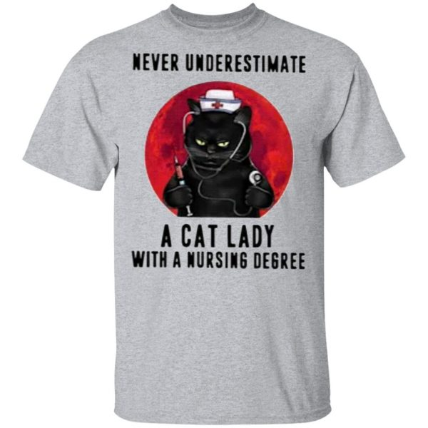 Never Underestimate A Cat Lady With A Nursing Degree Shirt
