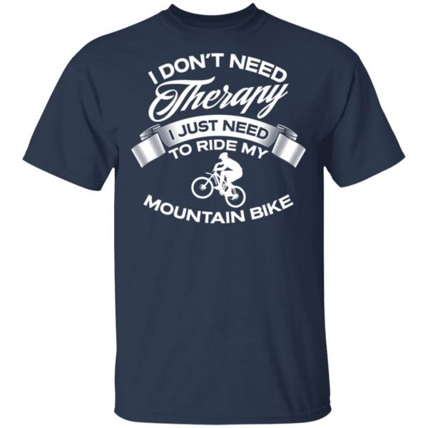 Funny I Don T Need Therapy Biking 1009 T-Shirt