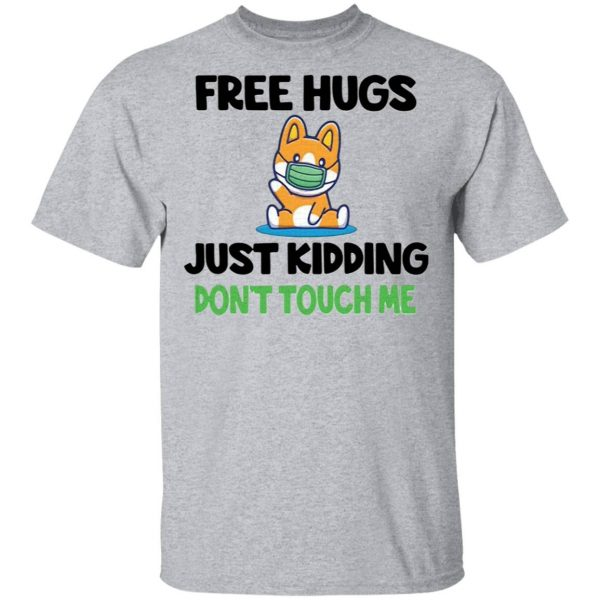 Corgi face mask free hugs just kidding don't touch me T-Shirt
