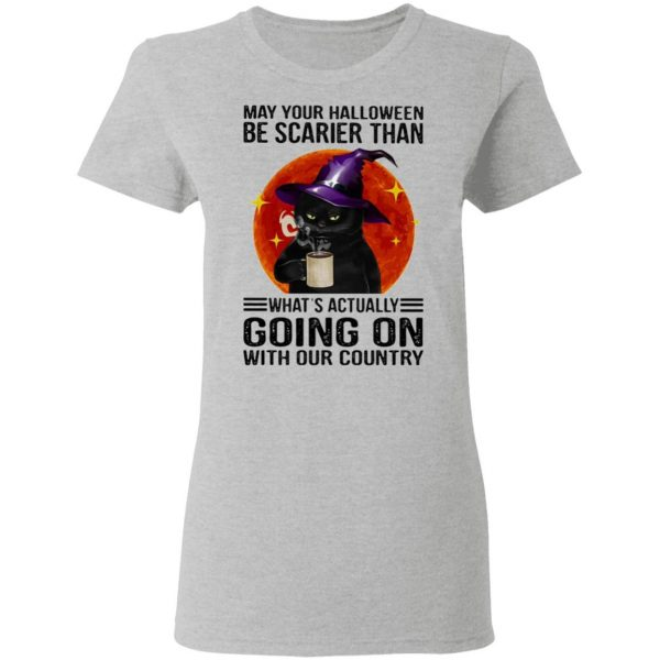 May your Halloween be scarier than what's actually going on with our country T-Shirt