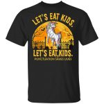 Unicorn Let'S Eat Kids Punctuation Saves Lives T-Shirt