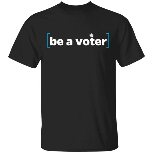 Be A Voter Shirt