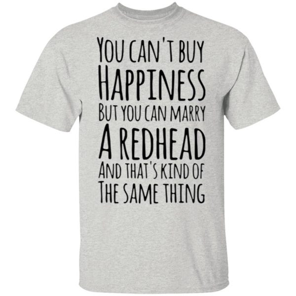 """You Can't Buy Happiness But You Can Marry A Redhead And That""""s Kind Of The Same Thing Shirt"""