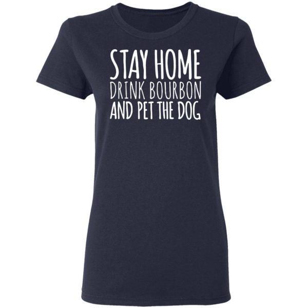Stay Home Drink Bourbon And Pet The Dog T-Shirt