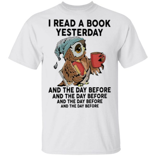 I Read A Book Yesterday And The Day Before Shirt