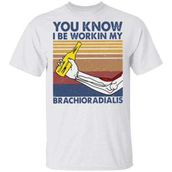 You Know I Be Working My Brachioradialis Vintage Retro Shirt