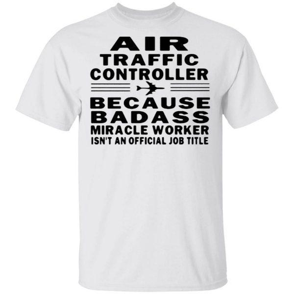 Air traffic controller because badass miracle worker isn't an official job title T-Shirt