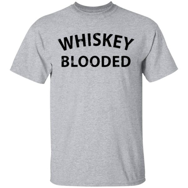 Whiskey Blooded T-Shirt