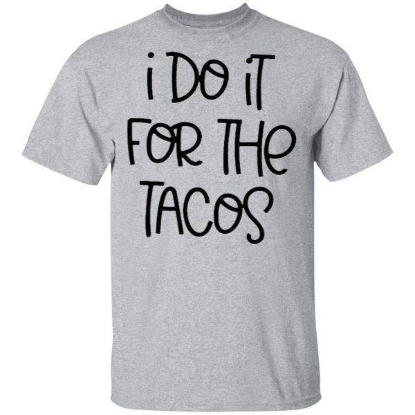 I do it for the Tacos T-Shirt