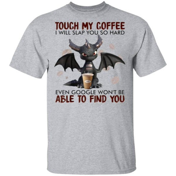 Touch My Coffee I Will Slap You So Hard Dragon Coffee Lovers T-Shirt