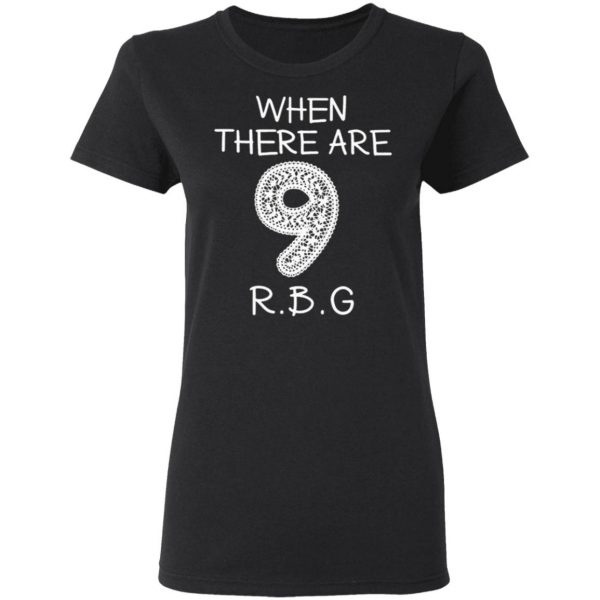 When There Are 9 RBG T-Shirt