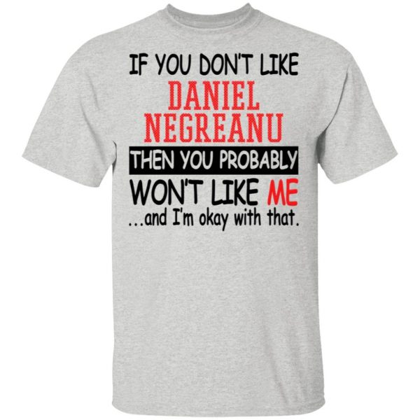 If You Don't Like Daniel Negreanu Then You Probably You Won't Like Me T-Shirt