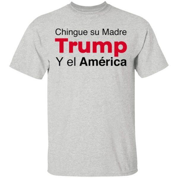 Chingue su Madre Trump Y el América T-Shirt